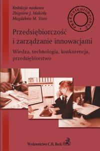 Przedsiębiorczość i zarządzanie innowacjami. Wiedza technologia konkurencja przedsiębiorstwo - Zbigniew J. Makieła