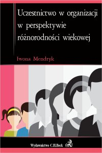 Uczestnictwo w organizacji w perspektywie różnorodności wiekowej - Iwona Mendryk