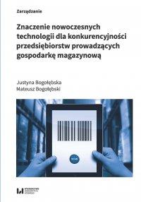 Znaczenie nowoczesnych technologii dla konkurencyjności przedsiębiorstw prowadzących gospodarkę magazynową - Justyna Bogołębska