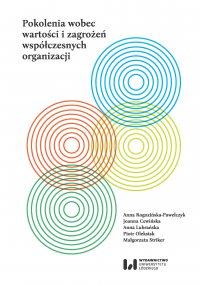 Pokolenia wobec wartości i zagrożeń współczesnych organizacji - Anna Rogozińska-Pawełczyk