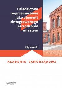 Dziedzictwo poprzemysłowe jako element zintegrowanego zarządzania miastem - Filip Moterski