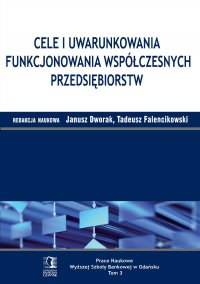 Cele i uwarunkowania funkcjonowania współczesnych przedsiębiorstw. Tom 3 - Tadeusz Falencikowski (red.)
