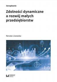 Zdolności dynamiczne a rozwój małych przedsiębiorstw - Renata Lisowska