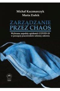 Zarządzanie przez chaos. Wybrane aspekty epidemii COVID-19 w percepcji pracowników ochrony zdrowia - Michał Kaczmarczyk