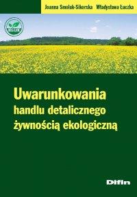 Uwarunkowania handlu detalicznego żywnością ekologiczną - Joanna Smoluk-Sikorska