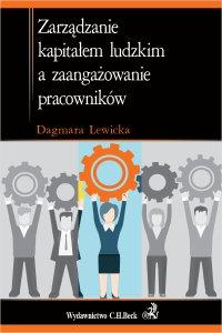 Zarządzanie kapitałem ludzkim a zaangażowanie pracowników - Dagmara Lewicka