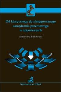Od klasycznego do zintegrowanego zarządzania procesowego w organizacjach - Agnieszka Bitkowska