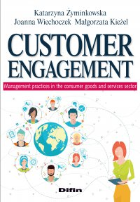 Customer engagement. Management practices in the consumer goods and services sector - Katarzyna Żyminkowska