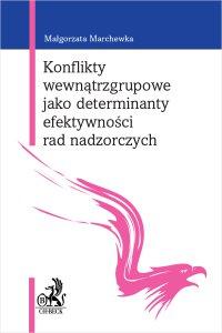 Konflikty wewnątrzgrupowe jako determinanty efektywności rad nadzorczych - Malgorzata Marchewka