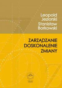 Zarządzanie, doskonalenie, zmiany - Leopold Jeziorski