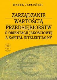 Zarządzanie wartością przedsiębiorstw o orientacji jakościowej a kapitał intelektualny - Marek Jabłoński