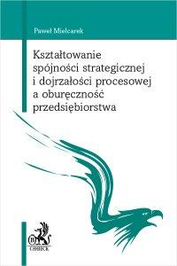 Kształtowanie spójności strategicznej i dojrzałości procesowej a oburęczność przedsiębiorstwa - Paweł Mielcarek