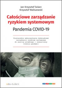 Całościowe zarządzanie ryzykiem systemowym. Pandemia COVID-19 - Jan Krzysztof Solarz