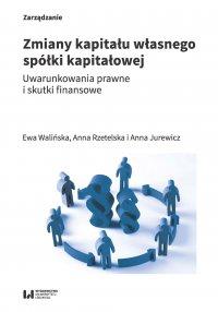 Zmiany kapitału własnego spółki kapitałowej. Uwarunkowania prawne i skutki finansowe - Ewa Walińska