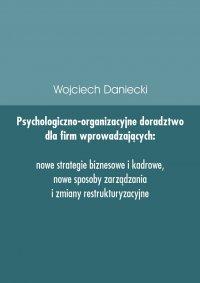 Psychologiczno-organizacyjne doradztwo dla firm wprowadzających nowe strategie, sposoby zarządzania i zmiany restrukturyzacyjne - Wojciech Daniecki