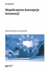 Współczesne koncepcje innowacji - Edyta Gwarda-Gruszczyńska