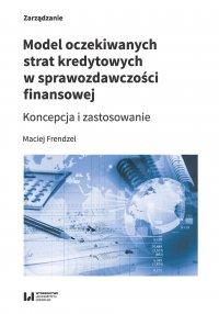 Model oczekiwanych strat kredytowych w sprawozdawczości finansowej. Koncepcja i zastosowanie - Maciej Frendzel