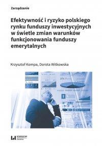 Efektywność i ryzyko polskiego rynku funduszy inwestycyjnych w świetle zmian warunków funkcjonowania funduszy emerytalnych - Krzysztof Kompa