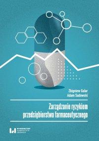 Zarządzanie ryzykiem przedsiębiorstwa farmaceutycznego - Zbigniew Galar
