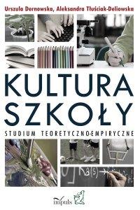 Kultura szkoły. Studium teoretyczno-empiryczne - Urszula Dernowska