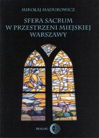 Sfera sacrum w przestrzeni miejskiej Warszawy - Mikołaj Madurowicz