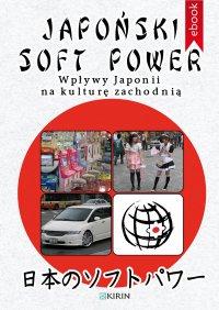 Japoński soft power. Wpływy Japonii na kulturę zachodnią - Opracowanie zbiorowe