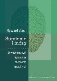 Sumienie i mózg. O wewnętrznym regulatorze zachowań moralnych - Ryszard Stach