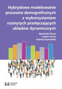 Hybrydowe modelowanie procesów demograficznych z wykorzystaniem rozmytych przyłączających układów dynamicznych - Agnieszka Rossa
