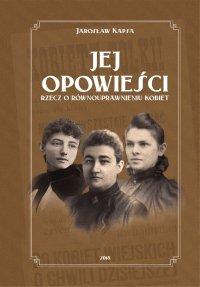 Jej opowieści. Rzecz o równouprawnieniu kobiet - Jarosław Kapsa