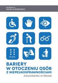 Bariery w otoczeniu osób z niepełnosprawnościami. Zagadnienia wybrane. - Opracowanie zbiorowe
