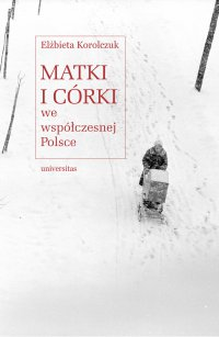 Matki i córki we współczesnej Polsce - Elżbieta Korolczuk