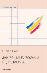Jak zrumunizowała się Rumunia - Lucian Boia