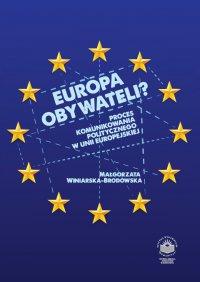 Europa obywateli? Proces komunikowania politycznego w Unii Europejskiej - Małgorzata Winiarska-Brodowska