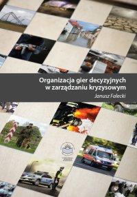 Organizacja gier decyzyjnych w zarządzaniu kryzysowym - Janusz Falecki