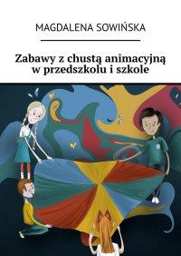 Zabawy zchustą animacyjną wprzedszkolu iszkole - Magdalena Sowińska