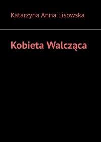 Kobieta Walcząca - Katarzyna Lisowska