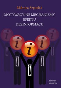 Motywacyjne mechanizmy efektu dezinformacji - Malwina Szpitalak
