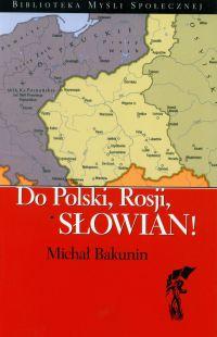 Do Polski, Rosji, Słowian! - Michał Bakunin