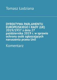 Dyrektywa Parlamentu Europejskiego iRady (UE) 2019/1937 zdnia 27 października 2019 r. wsprawie ochrony osób zgłaszających naruszenia prawaUnii. Komentarz - Tomasz Łodziana