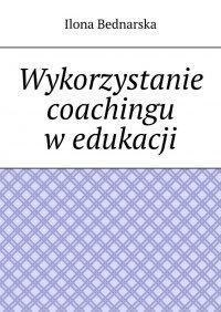 Wykorzystanie coachingu wedukacji - Ilona Bednarska