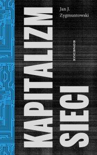 Kapitalizm Sieci - Jan J. Zygmuntowski