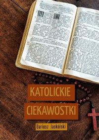 Katolickie ciekawostki - Dariusz Jaskólski
