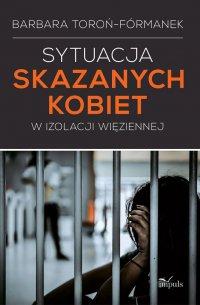 Sytuacja skazanych kobiet w izolacji więziennej - Barbara Toroń-Fórmanek