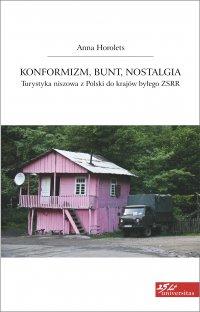 Konformizm, bunt, nostalgia. Turystyka niszowa z Polski do krajów byłego ZSRR - Anna Horolets