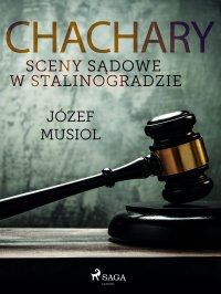 Chachary. Sceny sądowe w Stalinogradzie - Józef Musiol