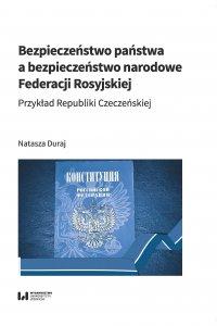 Bezpieczeństwo państwa a bezpieczeństwo narodowe Federacji Rosyjskiej. Przykład Republiki Czeczeńskiej - Natasza Duraj