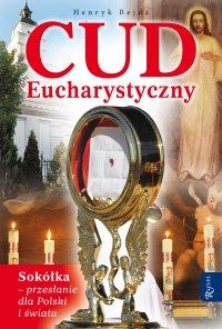 Cud Eucharystyczny. Sokółka - przesłanie dla Polski i świata - Henryk Bejda