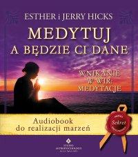 Medytuj a będzie Ci dane. Audiobook do realizacji marzeń - Jerry Hicks