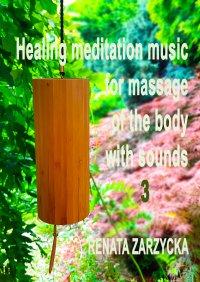 Uzdrawiająca muzyka medytacyjna do masażu ciała dźwiękami, do Jogi, Zen, Reiki, Ayurvedy oraz do nauki i zasypiania. Część 3 - Renata Zarzycka-Bienias
