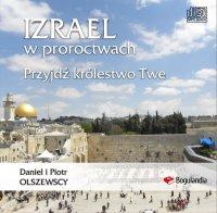 Izrael w proroctwach Przyjdź królestwo Twe - Piotr Olszewski